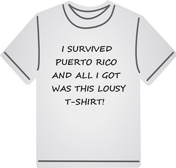 "Camiseta que dice: ""I survived Puerto Rico and all I got was this lousy T-shirt!"""
