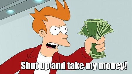 "Fry diciendo ""Shut up and take my money!"""